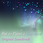 But to Paint a Universe Soundtrack